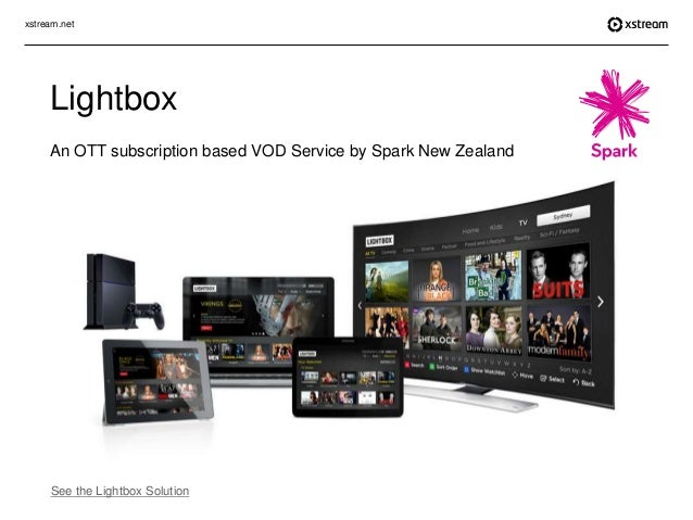 xstream.net See the Lightbox Solution Lightbox An OTT subscription based VOD Service by Spark New Zealand