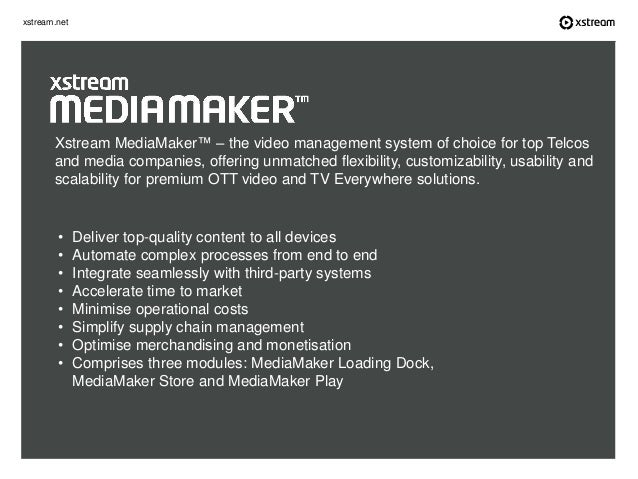 xstream.net Xstream MediaMaker™ – the video management system of choice for top Telcos and media companies, offering unmat...