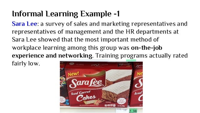 Informal Learning Example - 2 Google Ireland: an employee found a way to tag employee skills in order to locate networking...