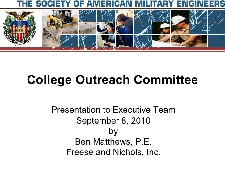 College Outreach Committee Presentation to Executive Team September 8, 2010 by Ben Matthews, P.E. Freese and Nichols, Inc.