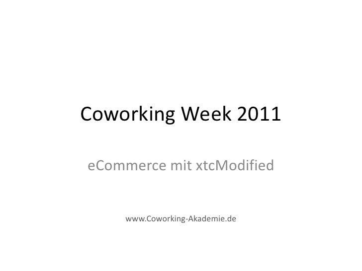 Coworking Week 2011eCommerce mit xtcModified     www.Coworking-Akademie.de