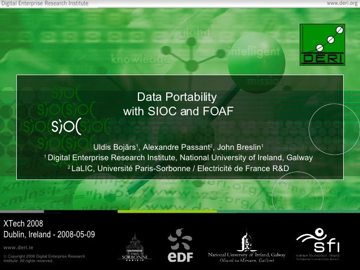 Data Portability  with SIOC and FOAF Uldis Boj ā rs 1 , Alexandre Passant 2 , John Breslin 1 1  Digital Enterprise Researc...
