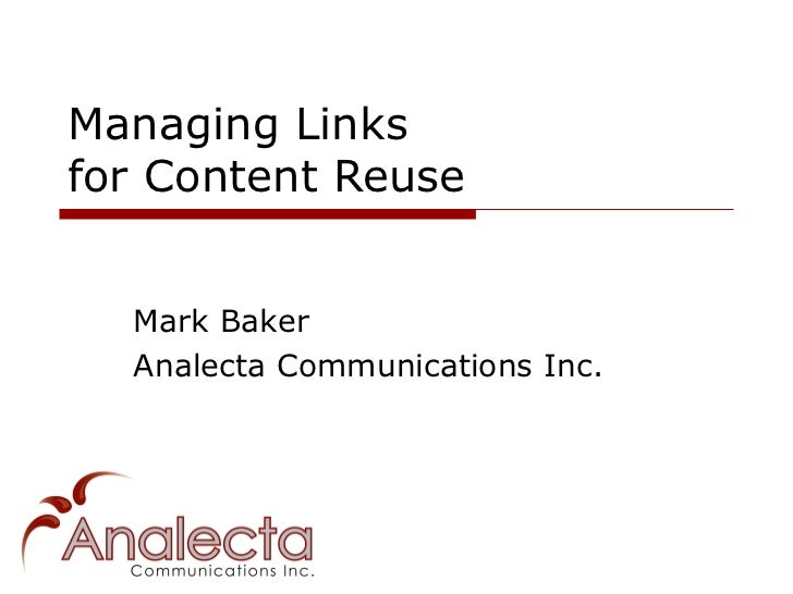 Managing Linksfor Content Reuse  Mark Baker  Analecta Communications Inc.