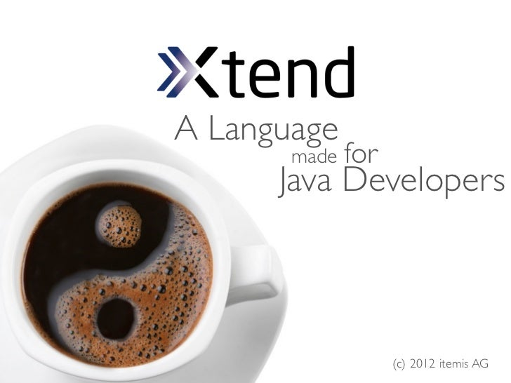 A Language       made for      Java Developers             (c) 2012 itemis AG