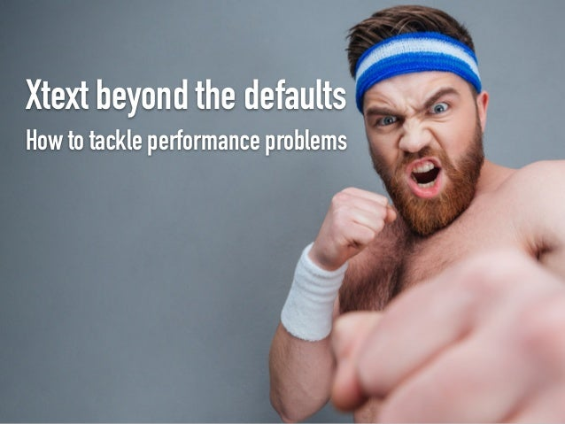 Xtext beyond the defaults How to tackle performance problems