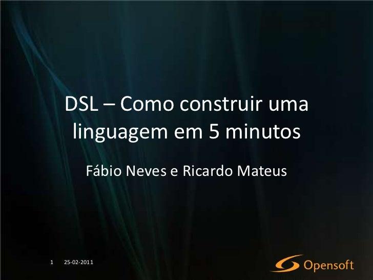 DSL – Como construir uma linguagem em 5 minutos<br />Fábio Neves e Ricardo Mateus<br />23-02-2011<br />1<br />