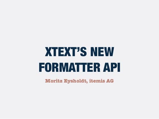 Moritz Eysholdt, itemis AG XTEXT'S NEW FORMATTER API