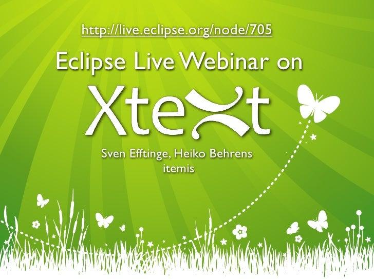 http://live.eclipse.org/node/705  Eclipse Live Webinar on        Sven Efftinge, Heiko Behrens                  itemis