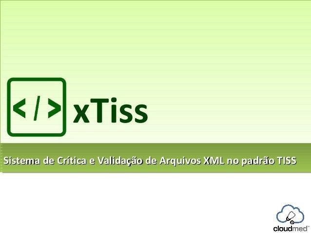 xTiss Sistema de Crítica e Validação de Arquivos XML no padrão TISS