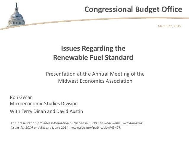 Congressional Budget Office Issues Regarding the Renewable Fuel Standard March 27, 2015 This presentation provides informa...