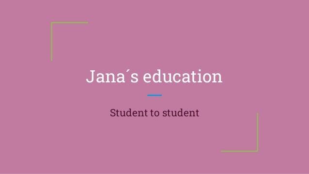 Jana´s education Student to student