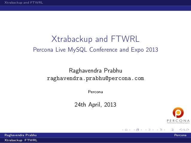 Xtrabackup and FTWRLXtrabackup and FTWRLPercona Live MySQL Conference and Expo 2013Raghavendra Prabhuraghavendra.prabhu@pe...