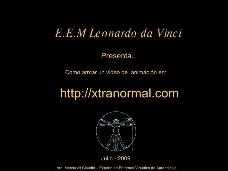 E.E.M Le onardo da Vinci                           Presenta..       Como armar un video de animación en:     http://xtrano...