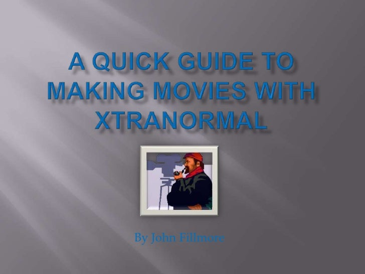 A Quick Guide to Making Movies With Xtranormal<br />By John Fillmore<br />