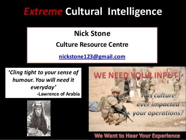 Extreme Cultural Intelligence Nick Stone Culture Resource Centre nickstone123@gmail.com 'Cling tight to your sense of humo...