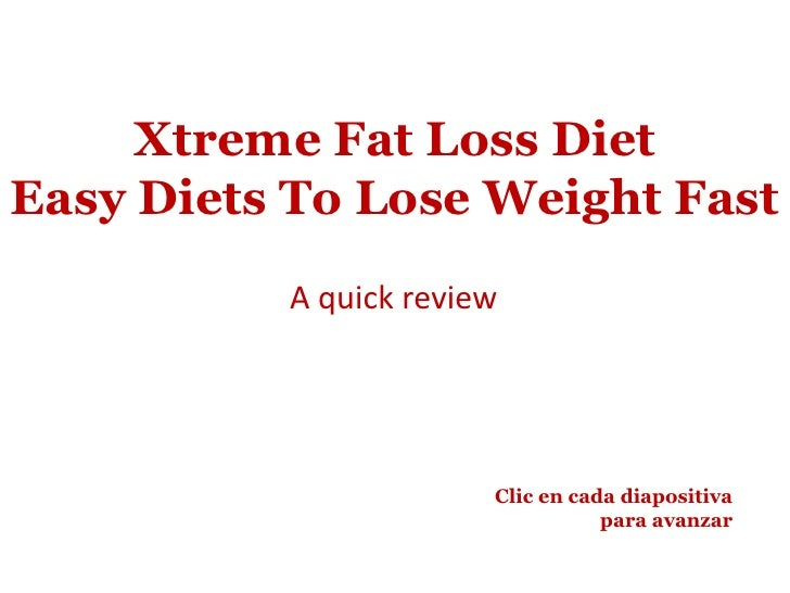 Xtreme Fat Loss Diet Easy Diets To Lose Weight Fast<br />A quickreview<br />Clic en cada diapositiva para avanzar<br />