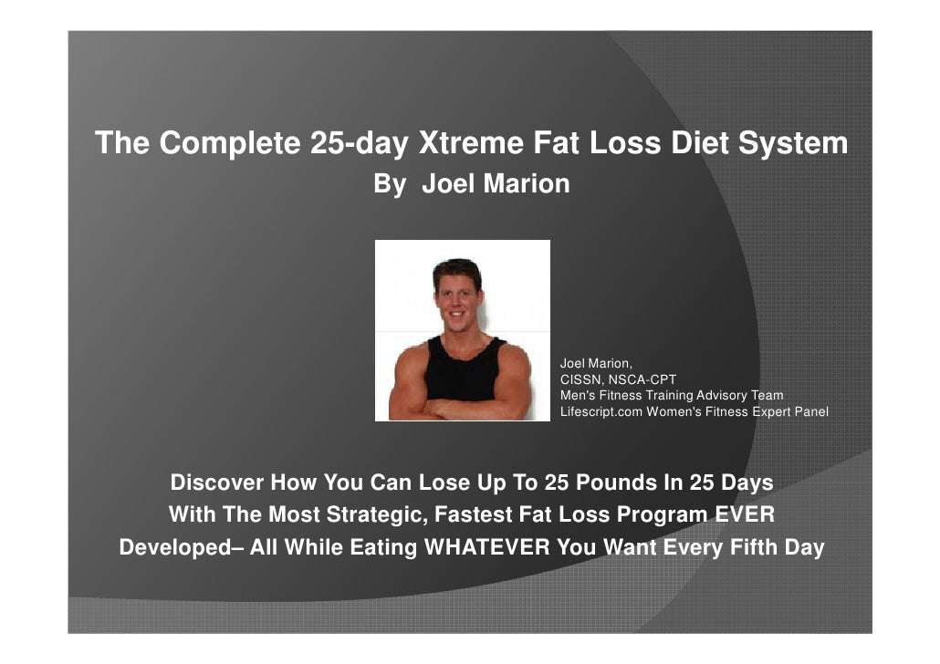The Complete 25-day Xtreme Fat Loss Diet System                      By Joel Marion                                       ...