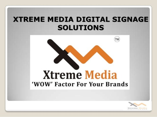XTREME MEDIA DIGITAL SIGNAGE SOLUTIONS