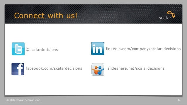 Connect with us! © 2014 Scalar Decisions Inc. 14 facebook.com/scalardecisions @scalardecisions linkedin.com/company/scalar...