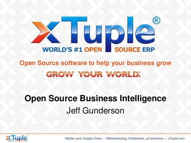 Open Source software to help your business grow Open Source Business Intelligence Jeff Gunderson