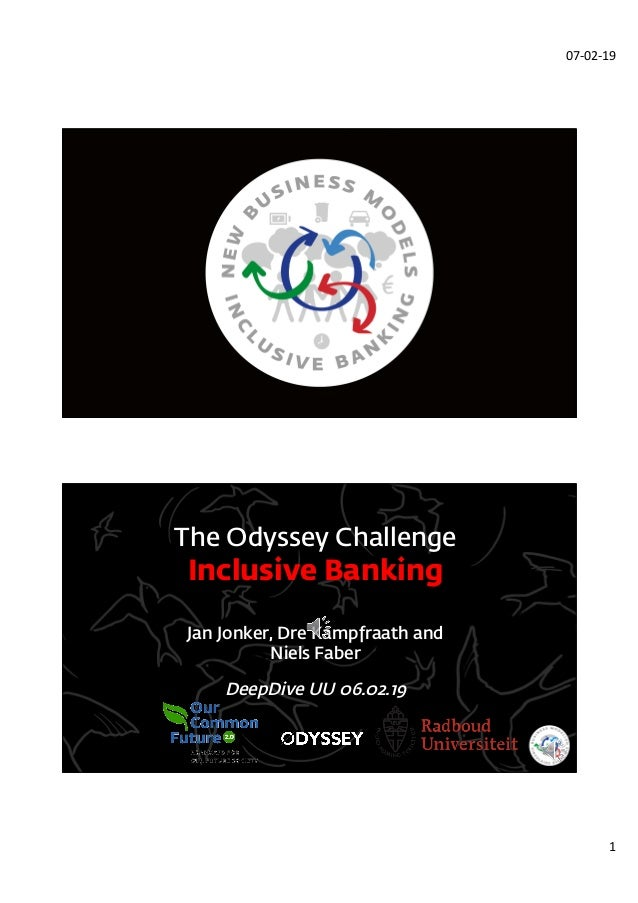 07-02-19 1 The Odyssey Challenge Inclusive Banking Jan Jonker, Dre Kampfraath and Niels Faber DeepDive UU 06.02.19