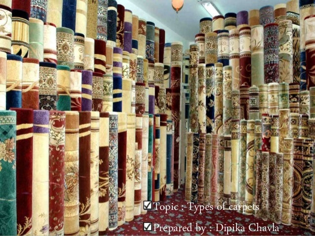 Topic :-Types of carpets Prepared by : Dipika Chavla