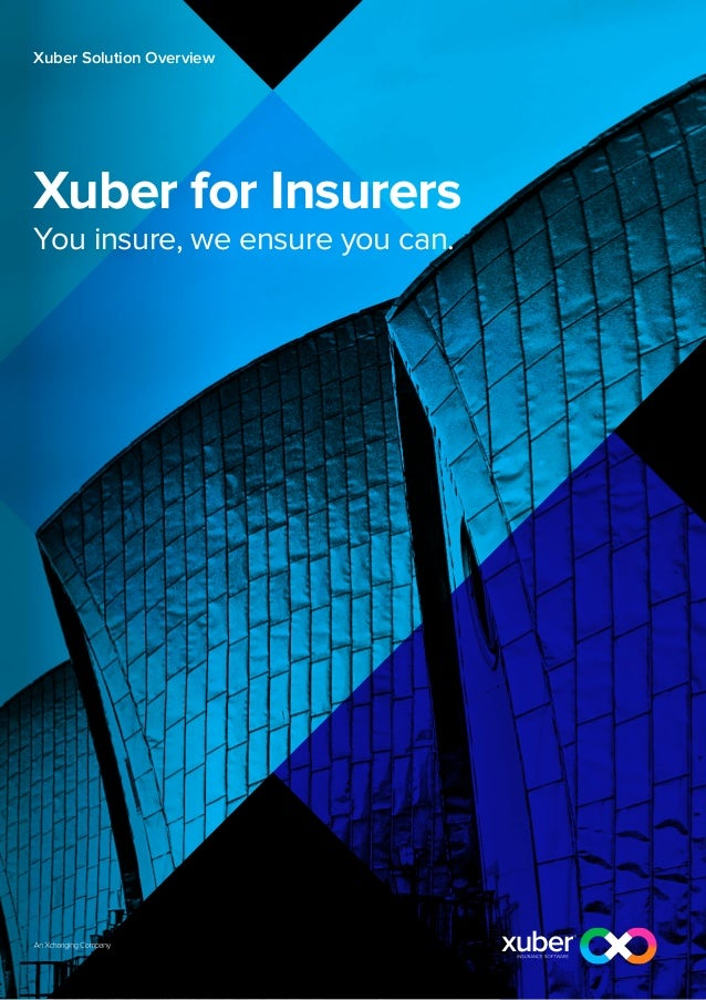 Xuber Solution OverviewXuber for InsurersYou insure, we ensure you can.