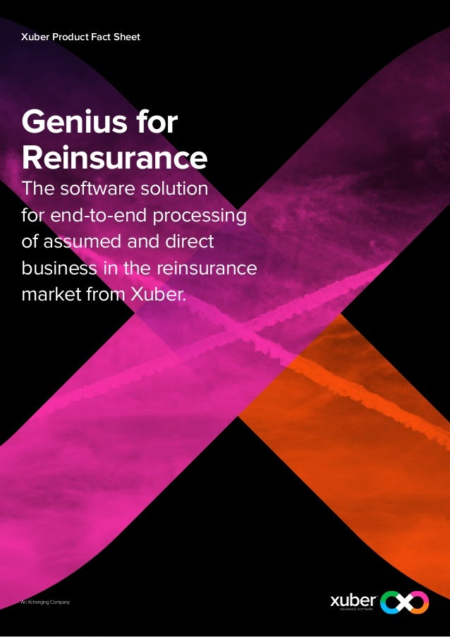 Xuber Product Fact SheetGenius forReinsuranceThe software solutionfor end-to-end processingof assumed and directbusiness i...
