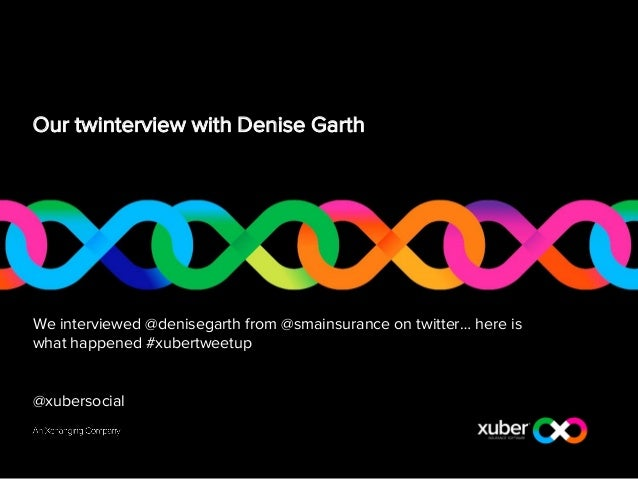 Our twinterview with Denise Garth We interviewed @denisegarth from @smainsurance on twitter… here is what happened #xubert...