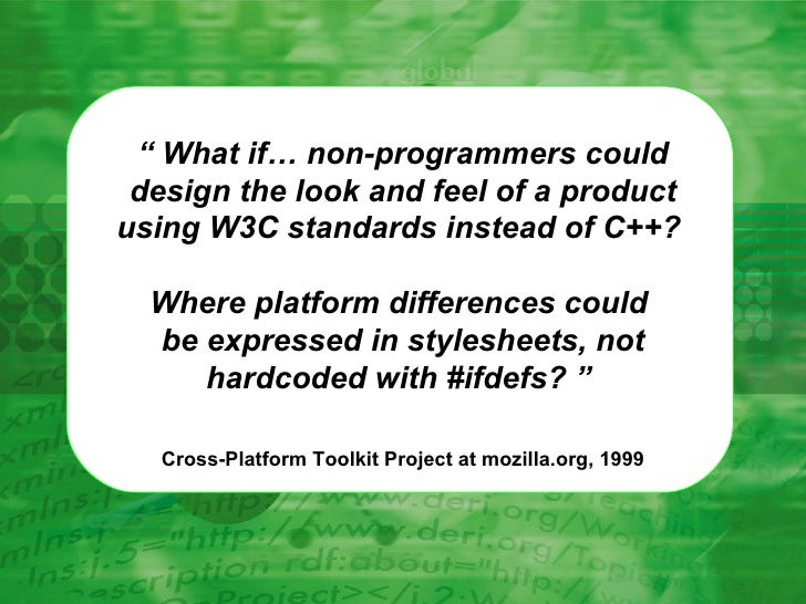 """""""  What if… non-programmers could design the look and feel of a product using W3C standards instead of C++?  Where platfor..."""