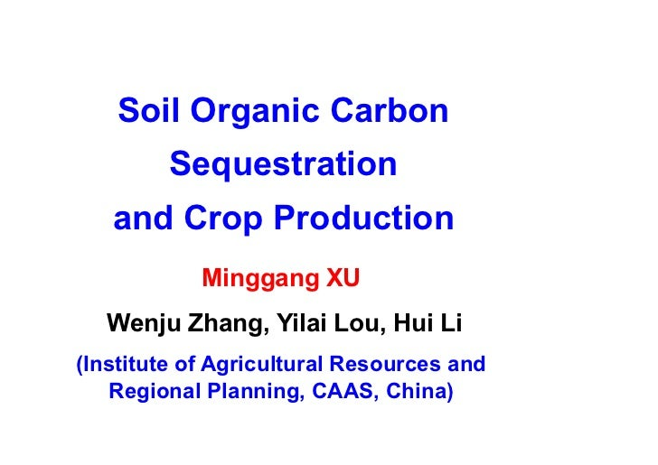 Soil Organic Carbon         Sequestration   and Crop Production            Minggang XU  Wenju Zhang, Yilai Lou, Hui Li(Ins...