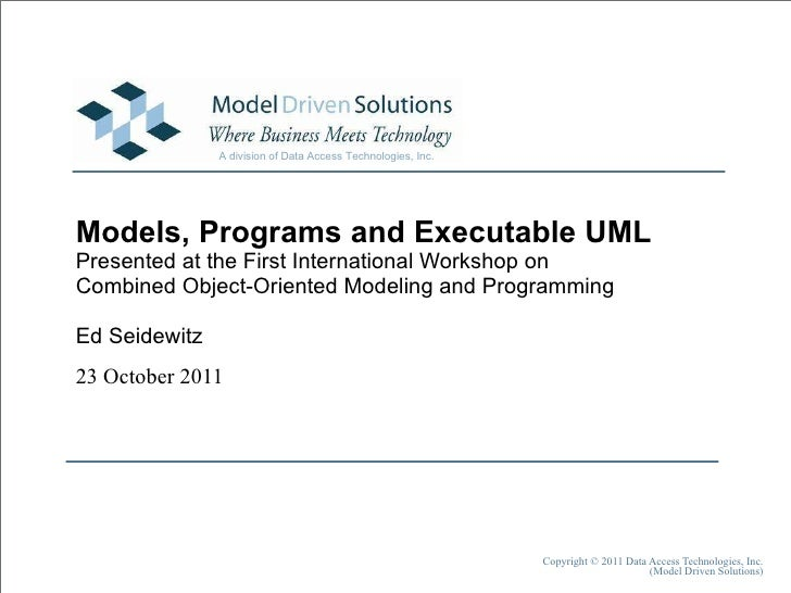 Models, Programs and Executable UML Presented at the First International Workshop on  Combined Object-Oriented Modeling an...