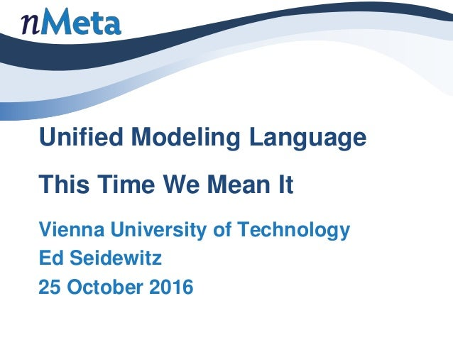 Unified Modeling Language as an Executable Modeling LanguageThis Time We Mean It Vienna University of Technology Ed Seidew...