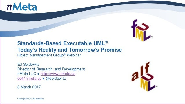 Standards-Based Executable UML® Today's Reality and Tomorrow's Promise Object Management Group® Webinar Ed Seidewitz Direc...