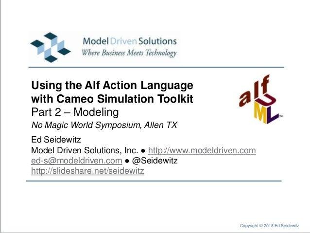 No Magic World Symposium, Allen TX Ed Seidewitz Model Driven Solutions, Inc. ● http://www.modeldriven.com ed-s@modeldriven...