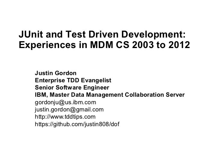 JUnit and Test Driven Development:Experiences in MDM CS 2003 to 2012   Justin Gordon   Enterprise TDD Evangelist   Senior ...