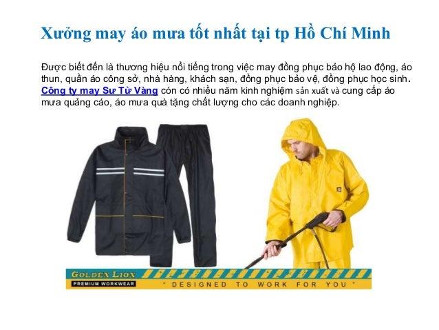 Xưởng may áo mưa tốt nhất tại tp Hồ Chí Minh Được biết đến là thương hiệu nổi tiếng trong việc may đồng phục bảo hộ lao độ...
