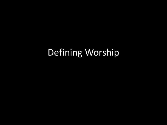 Defining Worship • Samba / pag-samba 1: pagsisimba: worship 2: labis na paghanga o pagdakila: worship • Simba 1: pagtungo ...