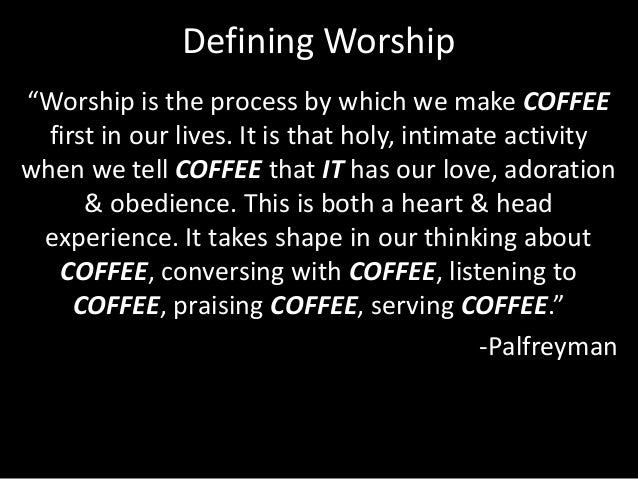 """Defining Worship """"Worship is the process by which we make God first in our lives. It is that holy, intimate activity when ..."""