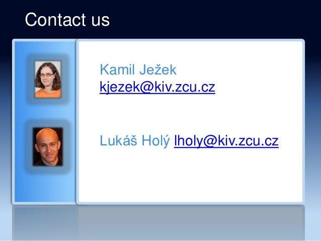 Contact us Kamil Ježek kjezek@kiv.zcu.cz Lukáš Holý lholy@kiv.zcu.cz