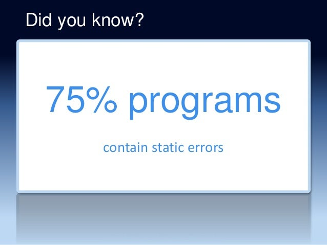 75% programs contain static errors Did you know?