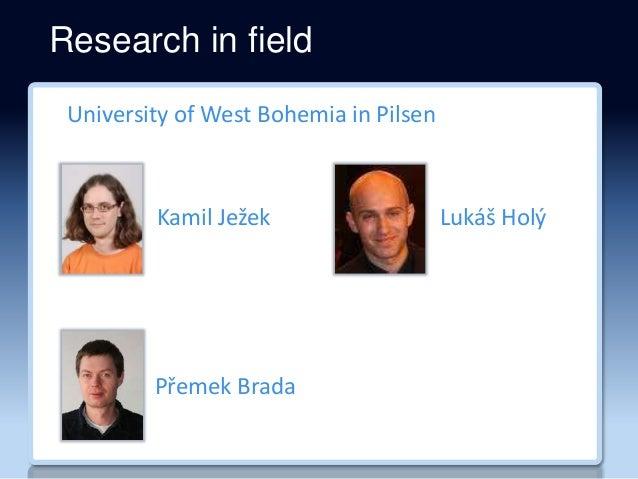 Research in field Kamil Ježek Lukáš Holý Přemek Brada University of West Bohemia in Pilsen