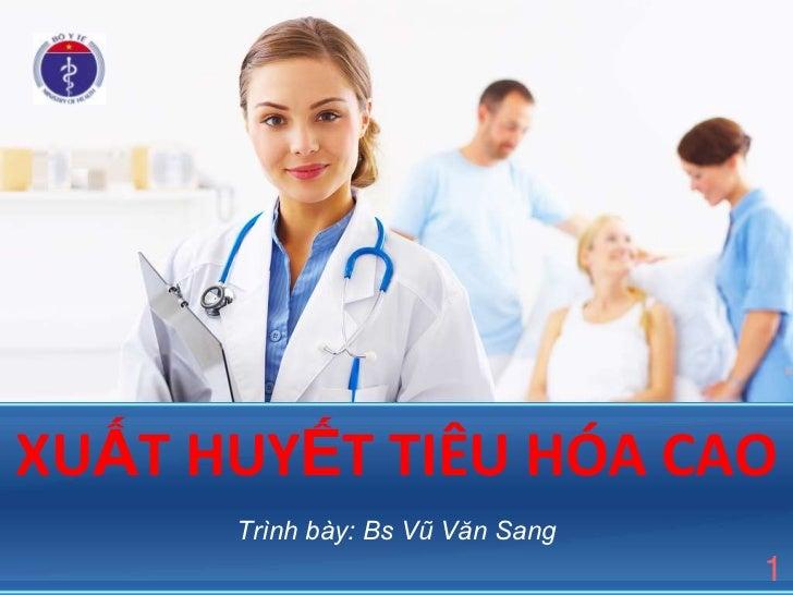 XUẤT HUYẾT TIÊU HÓA CAO      Trình bày: Bs Vũ Văn Sang                                  1
