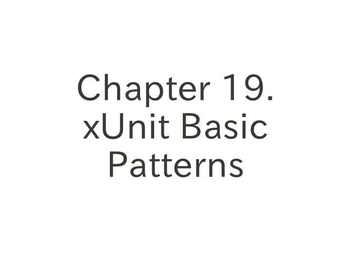 Chapter 19. xUnit Basic  Patterns