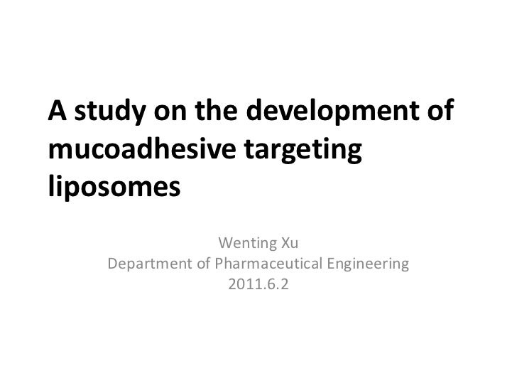 A study on the development of mucoadhesive targeting liposomes<br />Wenting Xu<br />Department of Pharmaceutical Engineeri...