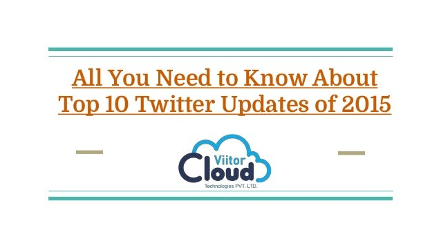 All You Need to Know About Top 10 Twitter Updates of 2015