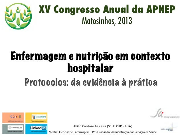 Abílio Cardoso Teixeira (SCI1: CHP – HSA) Mestre: Ciências de Enfermagem | Pós-‐Graduado: Admi...