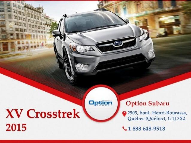 XV Crosstrek 2015 Option Subaru 2505, boul. Henri-Bourassa, Québec (Québec), G1J 3X2 1 888 648-9518