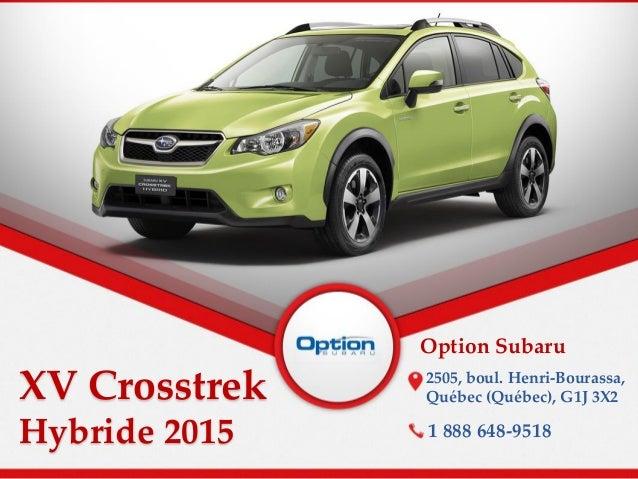 XV Crosstrek Hybride 2015 Option Subaru 2505, boul. Henri-Bourassa, Québec (Québec), G1J 3X2 1 888 648-9518