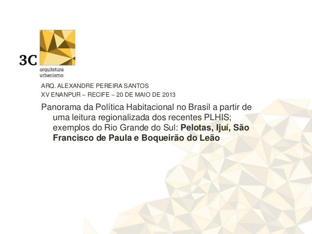 Panorama da Política Habitacional no Brasil a partir deuma leitura regionalizada dos recentes PLHIS;exemplos do Rio Grande...